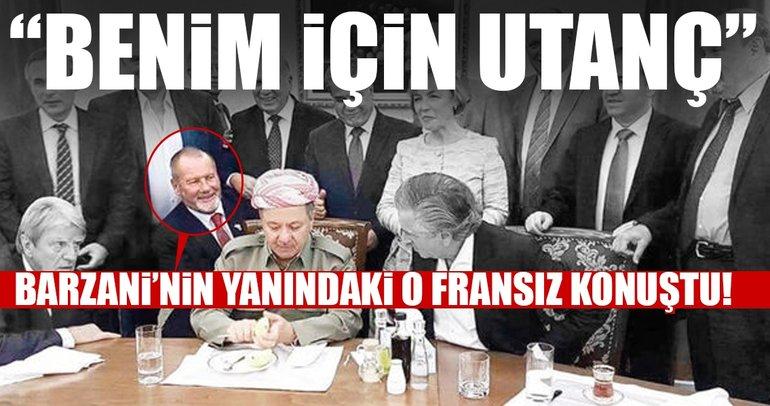 Barzani'nin yanındaki o Fransız konuştu: Benim için utanç!