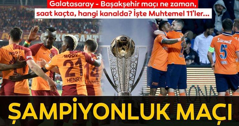 Galatasaray - Başakşehir maçı ne zaman saat kaçta hangi kanalda? Muhtemel 11'ler...