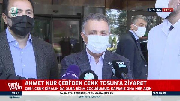 SON DAKİKA: Cenk Tosun 'un ziyaret eden Ahmet Nur Çebi'den flaş açıklamalar
