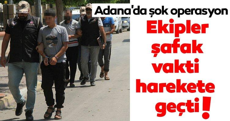 Adana'da şok operasyon! Ekipler şafak vakti harekete geçti