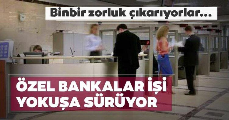 Özel bankalar işi yokuşa sürüyor!