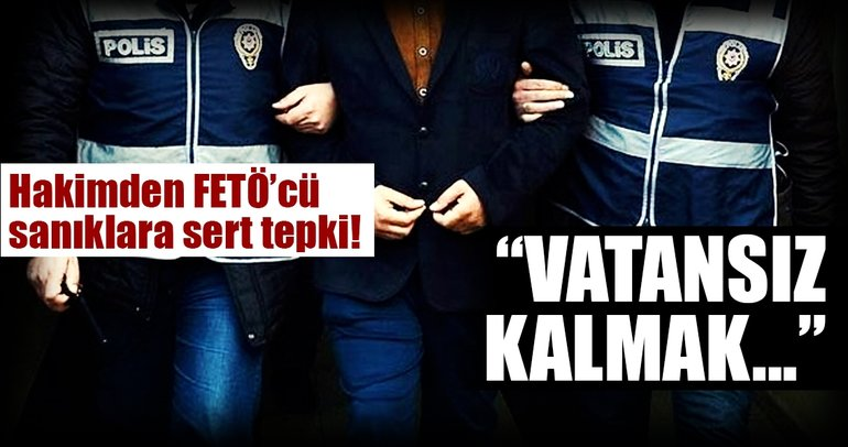 Hakimden firari FETÖ sanıklarına: Vatansız kalmak en büyük cezadır