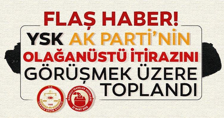 YSK AK Parti ve MHP'nin olağanüstü itirazını görüşmek üzere toplandı