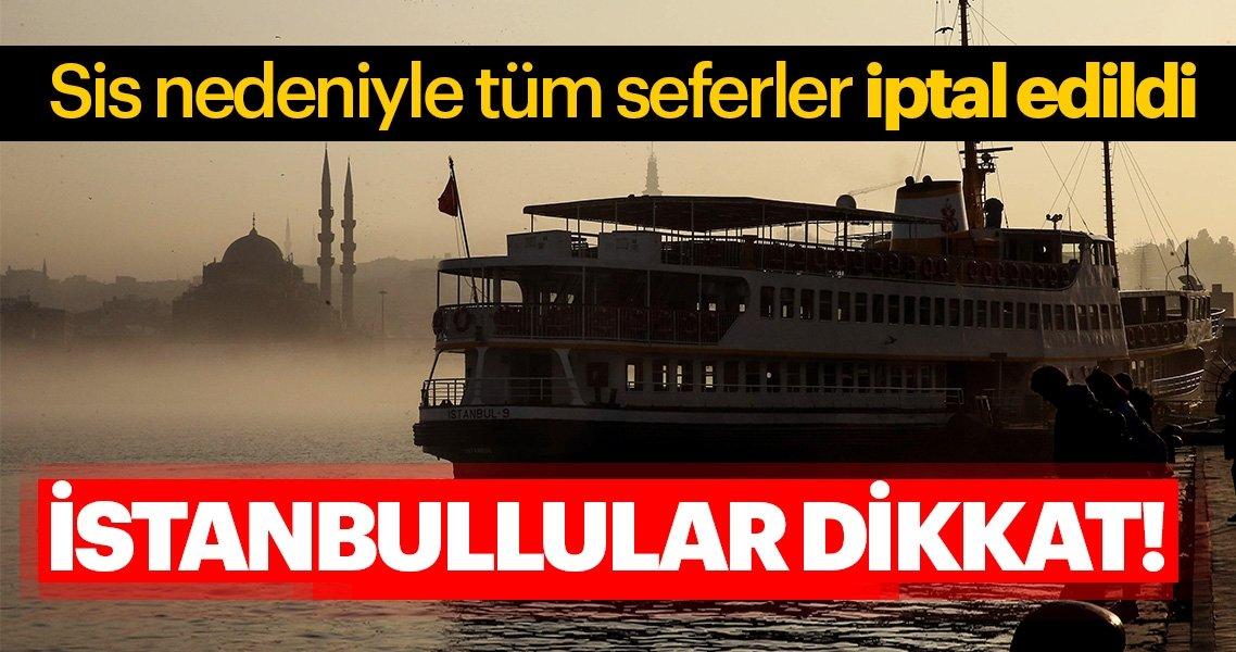 İstanbul'da sis! İşte iptal edilen seferler