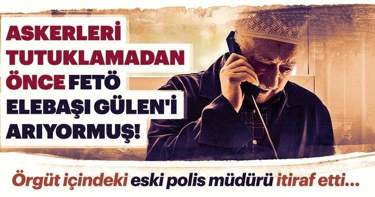 Askerleri tutuklamadan önce FETÖ elebaşı Gülen'i arıyormuş!