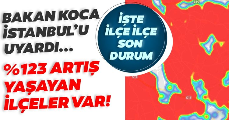 SON DAKİKA HABERİ: İstanbul'da ilçe ilçe corona risk haritası ve vaka artış oranı yayınlandı! Bakan Koca'dan İstanbullulara uyarı...
