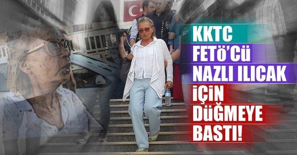 Son Dakika: Kıbrıs, FETÖ'cü Nazlı Ilıcak için düğmeye bastı