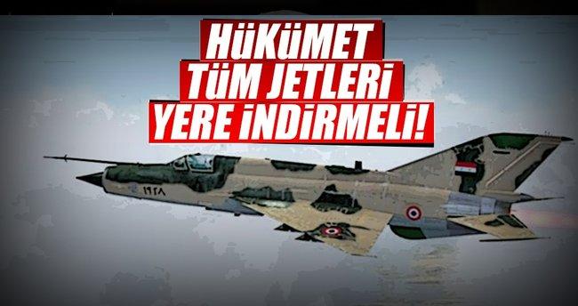 BM: Hükümet tüm jetleri yere indirmeli