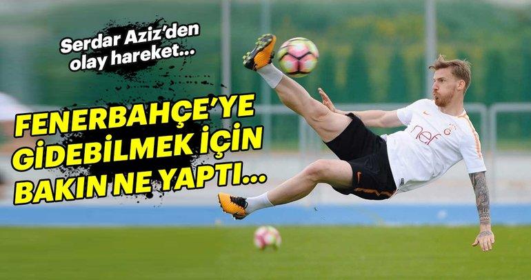 Serdar Aziz, Fenerbahçe'ye gitmek için bunu yaptı...