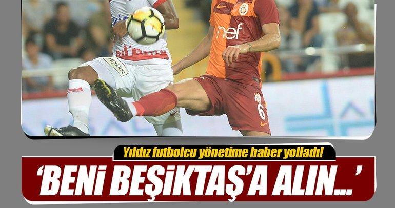 Beşiktaş'a haber gönderdi: Beni alın!