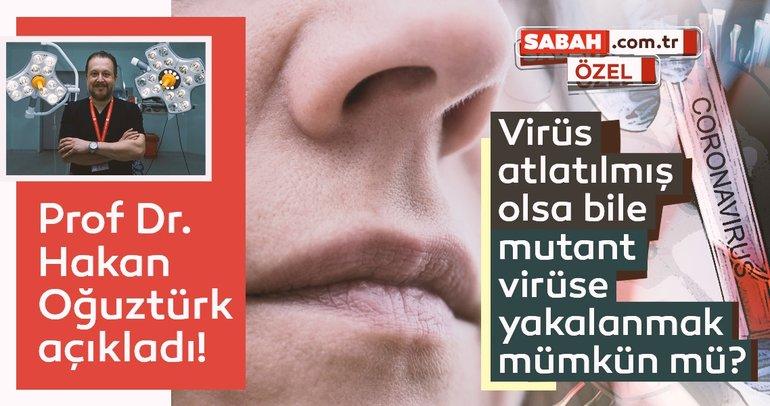Son dakika: Prof Dr. Hakan Oğuztürk açıkladı! Virüsü atlatmış olsanız bile mutant virüse yakalanmak mümkün mü?