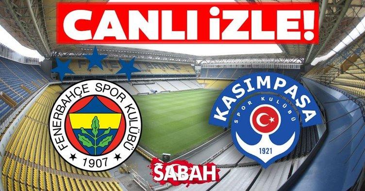 Fenerbahçe Kasımpaşa canlı izle! Fenerbahçe Kasımpaşa maçı canlı izleme linki burada