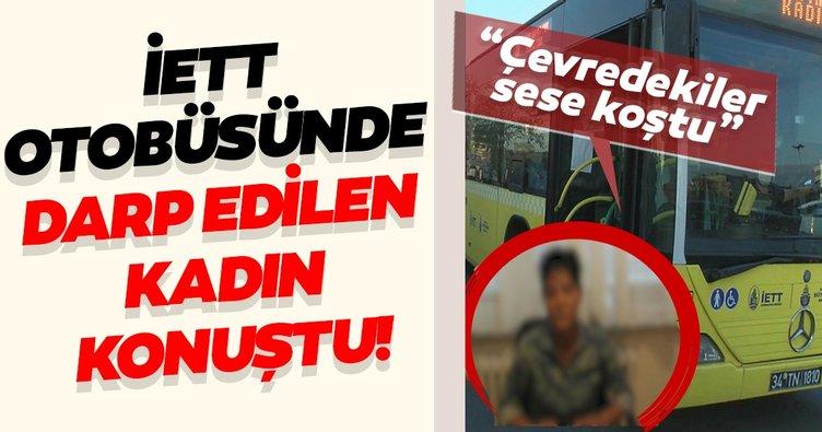 İETT otobüsünde darp edilen kadın konuştu! 'Çevredekiler sese koştu'
