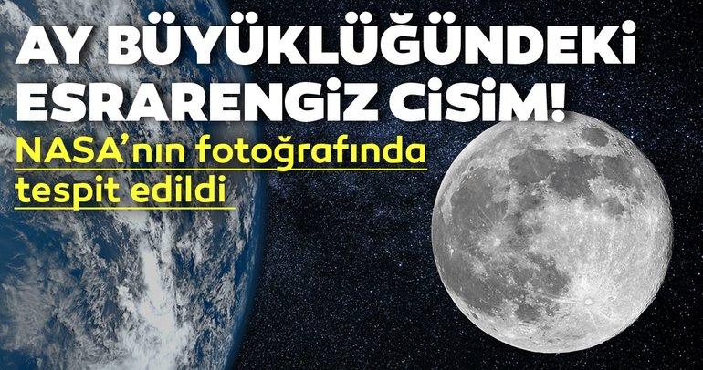 Ay büyüklüğündeki esrarengiz cisim! NASA'nın fotoğrafında tespit edildi