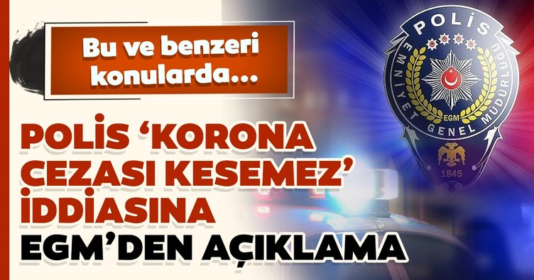 Polis, 'Korona cezası kesemez' iddiasına EGM'den açıklama...