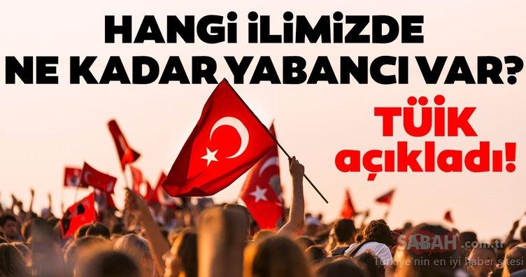 Türkiye'de ne kadar yabancı uyruklu yaşıyor? Hangi ilde ne kadar yabancı var?