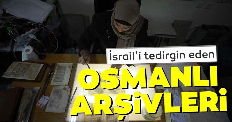 İsrail'i tedirgen eden Osmanlı arşivleri