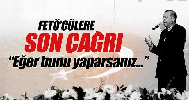 Erdoğan'dan FETÖ'cülere son çağrı: 'Eğer bunu yaparsanız...'