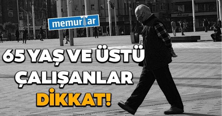 Sabah memurlar: 65 yaş ve üzeri çalışanlar dikkat!