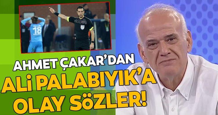 Ahmet Çakar'dan Ali Palabıyık'a olay sözler