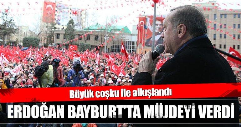 Cumhurbaşkanı Erdoğan Bayburt'ta müjdeyi verdi