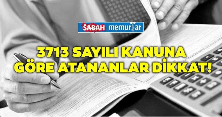 Sabah memurlar: 3713 sayılı Kanuna göre atananlar dikkat!