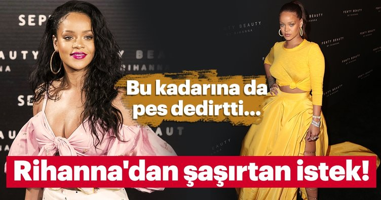 Rihanna'nın şaşırtan isteği yok artık dedirtti!