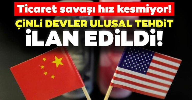 ABD-Çin ticaret savaşı hız kesmiyor: Çinli devler ulusal tehdit ilan edildi!