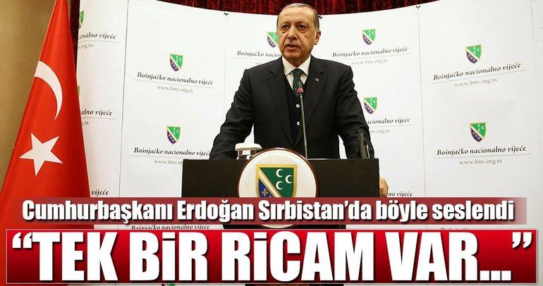 Cumhurbaşkanı Erdoğan: Benim tek ricam...