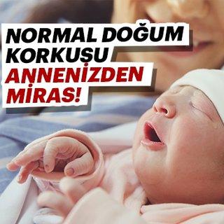 Normal doğum korkusu annenizden miras!
