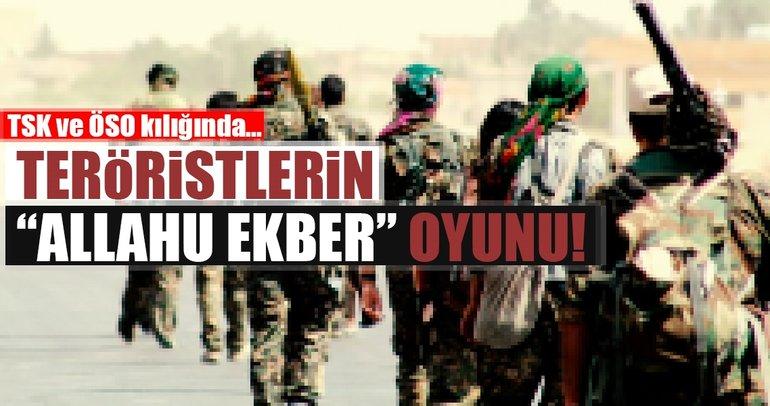 Teröristlerin 'Allahu Ekber' oyunu
