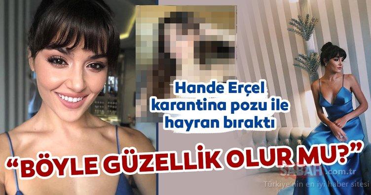 Hande Erçel karantina pozu ile büyüledi! Hande Erçel'e Bu ne güzellik yorumu...
