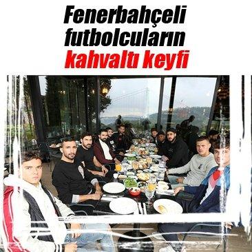 Fenerbahçeli futbolcuların kahvaltı keyfi