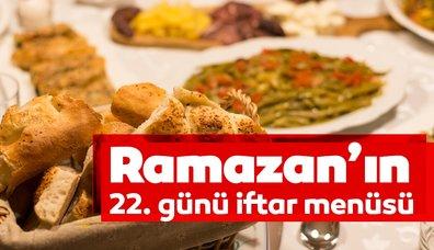 Ramazan'ın 22. günü iftar menüsü