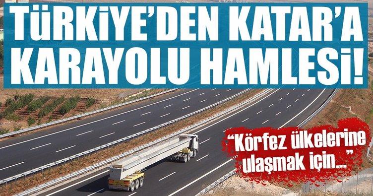 Türkiye'den Katar'a karayolu hamlesi!