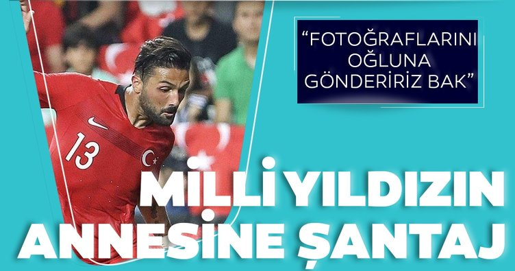 Milli futbolcu Umut Meraş'ın annesine şantaj şoku! 'Fotoğraflarını oğluna yollarız'