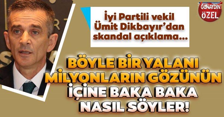 İyi Partili vekil Ümit Dikbayır böyle bir yalanı milyonların gözünün içine baka baka nasıl söyler!