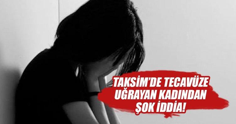 Taksim'de kaçırılıp tecavüze uğrayan kadından şok iddia