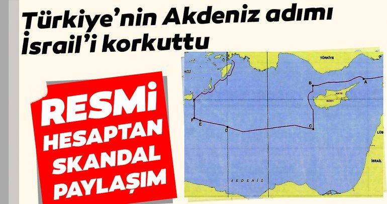 Türkiye'nin Akdeniz hamlesi İsrail'i korkuttu... Resmi hesaptan skandal paylaşım
