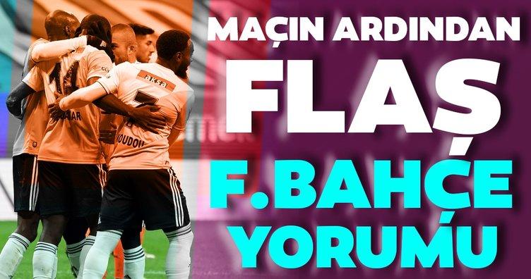 Beşiktaş - Başakşehir maçının ardından flaş Fenerbahçe yorumu!