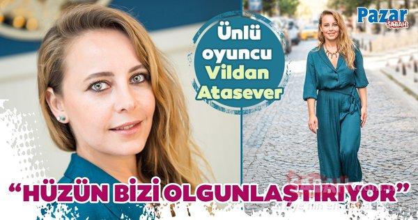 Ünlü oyuncu Vildan Atasever: Hüzün bizi olgunlaştırıyor
