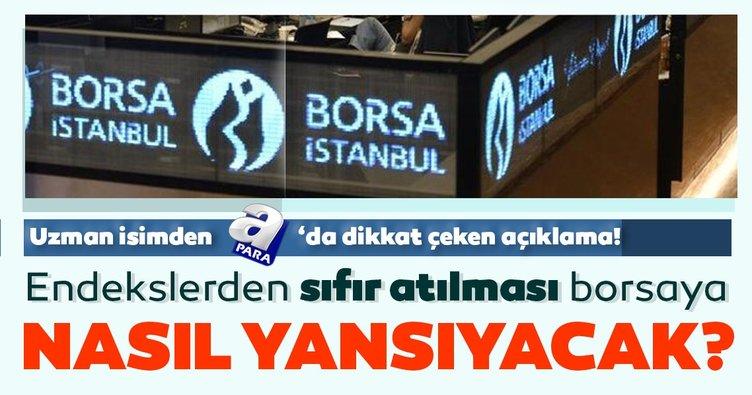 Endekslerden sıfır atılması Borsa İstanbul'a nasıl yansıyacak? Uzman isim A Para'da yorumladı!