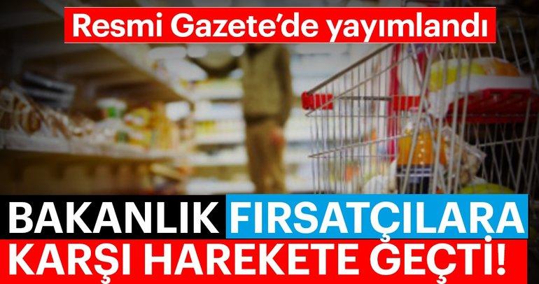 Son dakika! Resmi Gazete'de yayımlandı! Bakanlık fırsatçılara karşı harekete geçti...