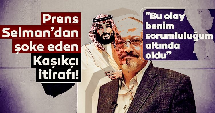 Son Dakika: Veliaht Prens Bin Selman'dan şoke eden Kaşıkçı itirafı! 'Benim sorumluluğum altında oldu'