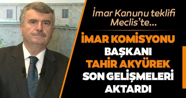 AK Parti imar kanunu teklifini meclise sundu. İmar Komisyonu Başkanı Tahir Akyürek teklif sonrası gelişmeleri anlattı...