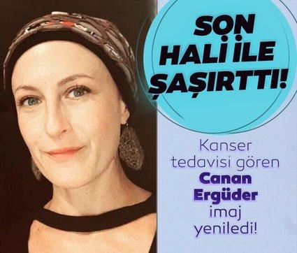 Kanser tedavisi gören ünlü oyuncu Canan Ergüder imaj yeniledi! İşte Canan Ergüder'in son hali...