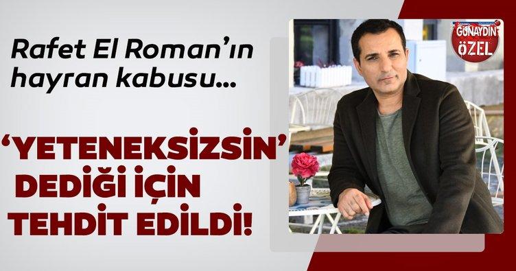 Rafet El Roman'ın hayran kabusu…'Yeteneksizsin' dedi tehdit edildi!