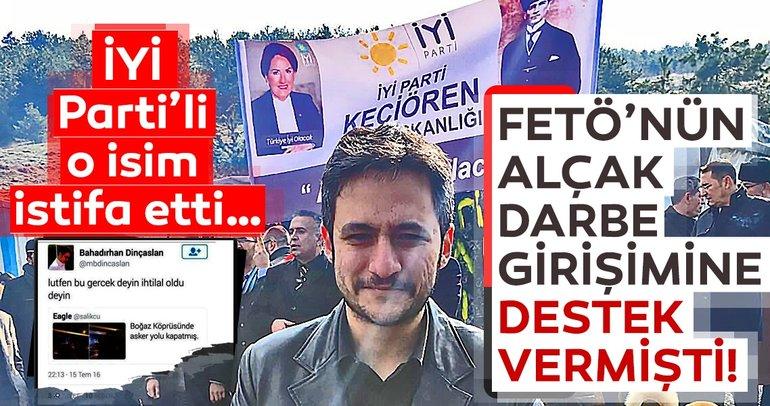 FETÖ'nün alçak darbe girişimine destek veren İYİ Parti'li istifa etti!