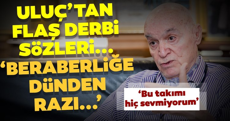 Hıncal Uluç, Galatasaray - Fenerbahçe derbisini yorumladı