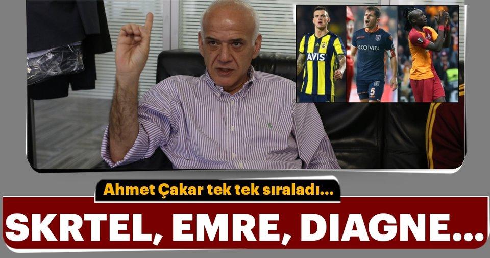 Ahmet Çakar tek tek sıraladı! Martin Skrtel, Emre Belözoğlu, Mbaye Diagne...